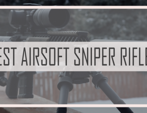 A List of the Best Airsoft Sniper Rifles – Our Top  6 Choices